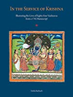 In the Service of Krishna: Illustrating the Lives of Eighty-Four Vaishnavas from a 1702 Manuscript