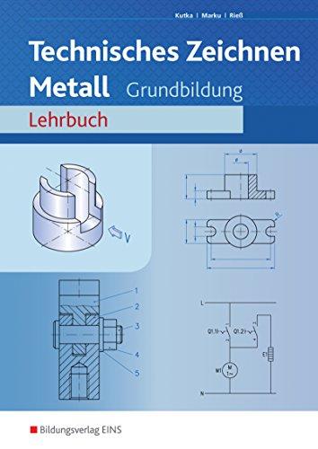 Fachzeichnen Metall, Lehrbuch: Grundbildung Lehrbuch Lehr-/Fachbuch (Technisches Zeichnen / Fachzeichnen, Band 1)