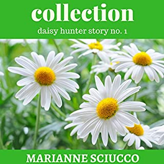 Collection     A Daisy Hunter Story, Book 1              By:                                                                                                                                 Marianne Sciucco                               Narrated by:                                                                                                                                 Evelyn Eibhlin                      Length: 27 mins     12 ratings     Overall 4.3