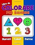 Libro da colorare per bambini. Numeri Colori Forme: Libro di attività per bimbi e bimbe tra 1-3 anni, per l'apprendimento precoce di forme e numeri, ed il conteggio durante la colorazione!