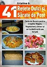 41 de Retete Dulci si Sarate de Post: Carte de Bucate pentru Crestini, Vegani, Vegetarieni, Celiaci si cei la dieta voita sau fortata (41 de Retete Unele Traditionale, Toate Indraznete)