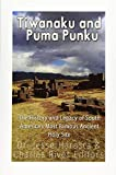 Tiwanaku and Puma Punku: The History and Legacy of South America's Most Famous Ancient Holy Site