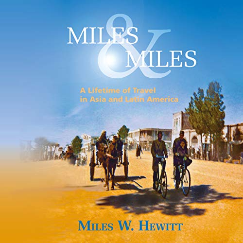 Miles & Miles: A Lifetime of Travel in Asia and Latin America                   By:                                                                                                                                 Miles Hewitt                               Narrated by:                                                                                                                                 Geoff Barham                      Length: 11 hrs and 27 mins     Not rated yet     Overall 0.0
