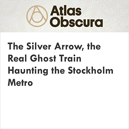 The Silver Arrow, the Real Ghost Train Haunting the Stockholm Metro audiobook cover art
