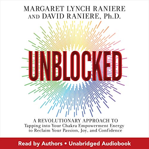 Unblocked: A Revolutionary Approach to Tapping into Your Chakra Empowerment Energy to Reclaim Your Passion, Joy, and Conf...