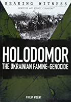 Holodomor: The Ukrainian Famine-Genocide (Bearing Witness: Genocide and Ethnic Cleansing)