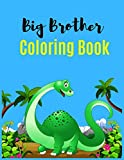 Big Brother Coloring Book: Big Brother Activity Coloring Book, Cute Dinosaur Activity Coloring Book for Kids Ages 2-4 with Practice color book For Boys