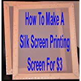 How To Make A Silk Screen Printing Screen For $3 (English Edition)