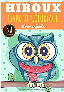 Livre de coloriage Hiboux: Pour Enfant Fille & Garçon   50 Pages Uniques à Colorier sur les Hiboux, Chouette, Oiseaux Nocturnes et Autres Espèces   Idéal Activité Préscolaire à la maison.