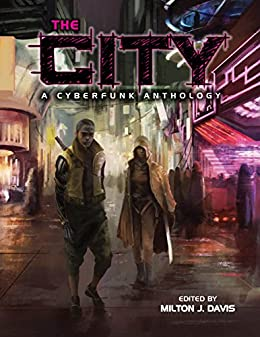 The City: A Cyberfunk Anthology by [Ray  Dean, Gerald L Coleman, Kai Leakes, Zig Zag Claybourne, Edison Moody, Natiq Jalil, Milton Davis]