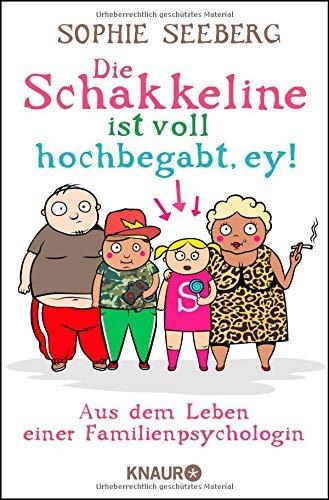 Die Schakkeline ist voll hochbegabt, ey: Aus dem Leben einer Familienpsychologin by Sophie Seeberg(2. Dezember 2013)