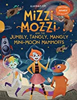 Mizzi Mozzi And The Jumbly, Tangly, Mangly Mini-Moon Mammoffs (Discover Japanese)