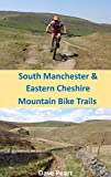 South Manchester and Eastern Cheshire Mountain Bike Trails: A compendium of permissible MTB trails to the west of Kinder Scout (English Edition)