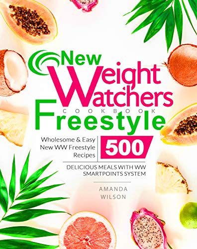 New Weight Watchers Freestyle Cookbook: Wholesome & Easy New WW Freestyle Recipes 500 | Delicious Meals With WW SmartPoints System