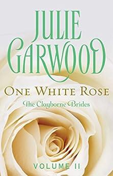 One White Rose (Clayborne Brides Book 2) by [Julie Garwood]