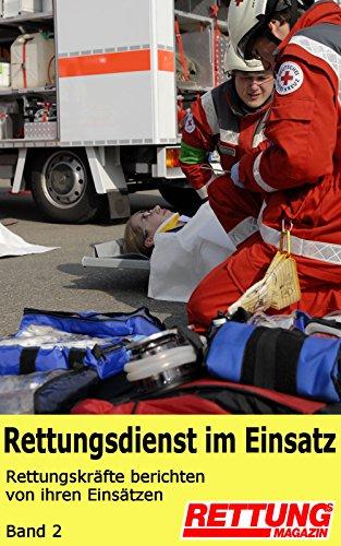 Rettungsdienst im Einsatz: Rettungskräfte berichten von ihren Einsätzen (Band 2)