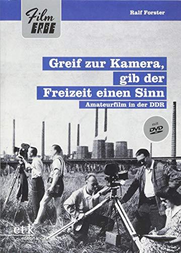 Greif zur Kamera, gib der Freizeit einen Sinn: Amateurfilm in der DDR: Amateurfilm in der DDR (mit DVD) (Film-Erbe)