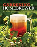 Gardening for the Homebrewer: Grow and Process Plants for Making Beer, Wine, Gruit, Cider, Perry,...