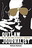 Outlaw Journalist: The Life and Times of Hunter S. Thompson by William McKeen