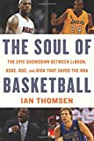 The Soul of Basketball: The Epic Showdown Between LeBron, Kobe, Doc, and Dirk That Saved the NBA - Ian Thomsen