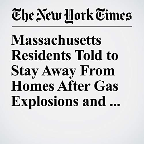 Massachusetts Residents Told to Stay Away From Homes After Gas Explosions and Fires copertina
