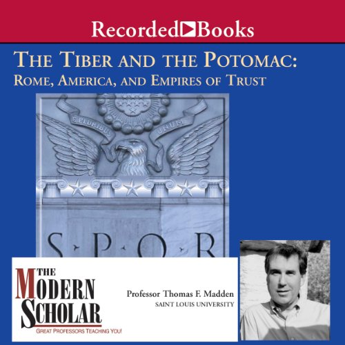 The Modern Scholar: The Tiber and the Potomac: Rome, America, and Empires of Trust audiobook cover art