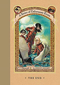 A Series of Unfortunate Events #13: The End by [Lemony Snicket, Brett Helquist, Michael Kupperman]