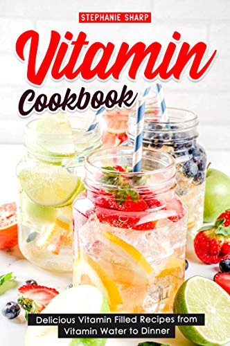 Vitamin Cookbook: Delicious Vitamin Filled Recipes from Vitamin Water to Dinner (English Edition)