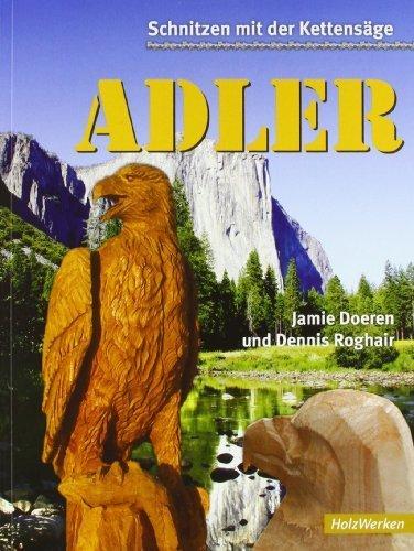 Schnitzen mit der Kettensäge: Adler (HolzWerken) by Jamie Doeren(2. Mai 2007)