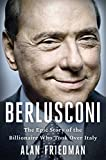 Berlusconi: The Epic Story of the Billionaire Who Took Over a Country (Kindle Edition)