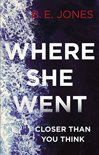 Where She Went: An addictive psychological thriller with a killer twist by [Beverley Jones]
