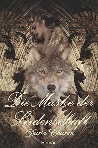 Die Maske der Leidenschaft. Eine Schöne-und-das-Biest-Variation: Historischer Liebesroman aus Transylvanien