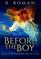 Before The Boy: Premium Hardcover Edition