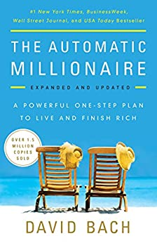 The Automatic Millionaire, Expanded and Updated: A Powerful One-Step Plan to Live and Finish Rich by [David Bach]