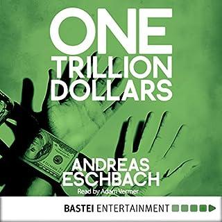 One Trillion Dollars                   Autor:                                                                                                                                 Andreas Eschbach                               Sprecher:                                                                                                                                 Adam Verner                      Spieldauer: 25 Std. und 15 Min.     43 Bewertungen     Gesamt 4,4