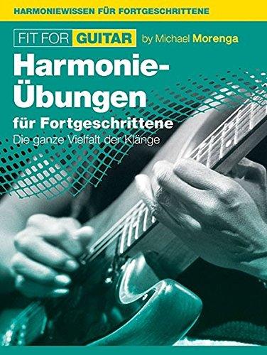Fit For Guitar, Bd. 4 -Harmonie-Grundlagen für Fortgeschrittene-: Lehrmaterial, Technik für Gitarre: Harmonie-ÜBungen Für Fortgeschrittene