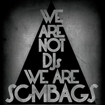 We Are Not Djs We Are Scmbags EP