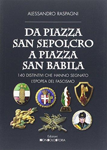 Da piazza San Sepolcro a piazza San Babila. 140 distintivi che hanno segnato l'epopea del Fascismo