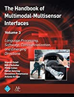 The Handbook of Multimodal-multisensor Interfaces: Language Processing, Software, Commercialization, and Emerging Directions (Acm Books)