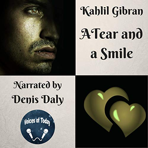 A Tear and a Smile                   Written by:                                                                                                                                 Kahlil Gibran                               Narrated by:                                                                                                                                 Denis Daly                      Length: 1 hr and 42 mins     Not rated yet     Overall 0.0