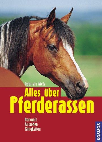Alles über Pferderassen: Herkunft-Aussehen-Fähigkeiten