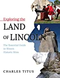 Exploring the Land of Lincoln: The Essential Guide to Illinois Historic Sites