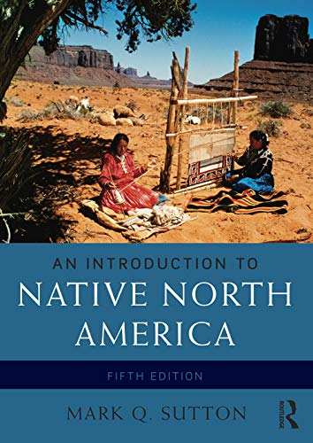 Compare Textbook Prices for An Introduction to Native North America 5 Edition ISBN 9780133814095 by Sutton, Mark Q.
