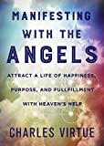 Manifesting with the Angels: Attract a Life of Happiness, Purpose, and Fulfillment with Heaven's...