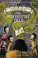 The Incorrigible Children of Ashton Place: Book IV: The Interrupted Tale (Incorrigible Children of Ashton Place, 4)