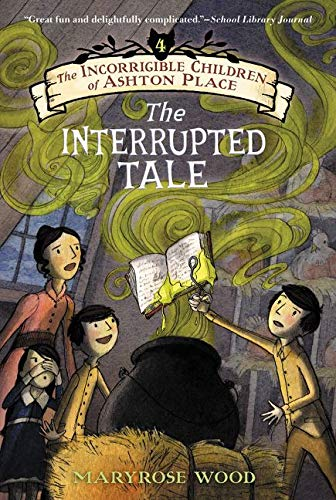The Incorrigible Children of Ashton Place: Book IV: The Interrupted Tale: 4...