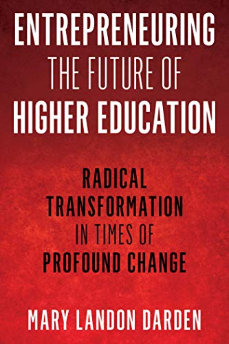 Entrepreneuring the Future of Higher Education: Radical Transformation in Times of Profound Change (English Edition)