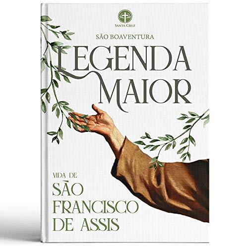 Legenda Maior. Vida de São Francisco de Assis