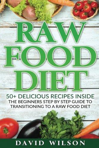 Raw Food Diet: 50+ Raw Food Recipes Inside This Raw Food Cookbook. Raw...