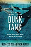 Escaping the School Leader's Dunk Tank: How to Prevail When Others Want to See...